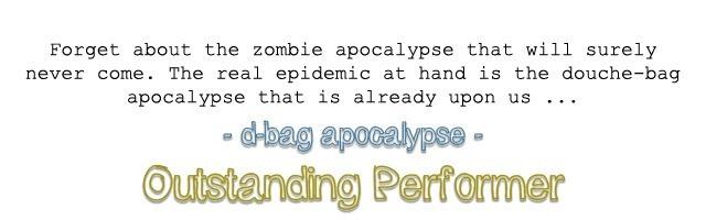 "d-bag apocalypse ""OUTSTANDING PERFORMER"""